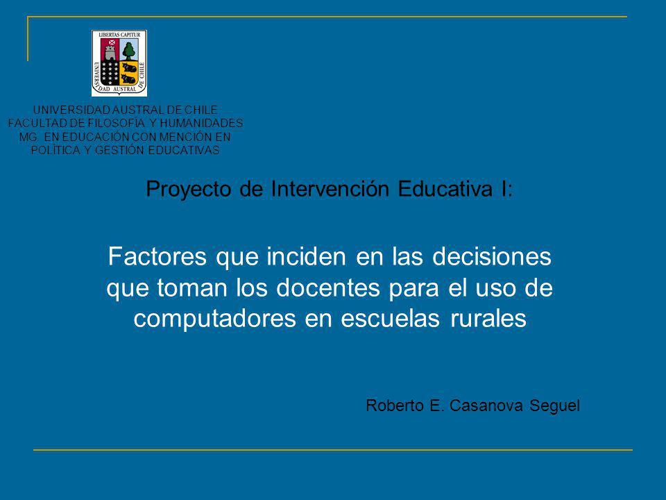 Proyecto de Intervención Educativa I: Factores que inciden en las decisiones que toman los docentes para el uso de computadores en escuelas rurales UN