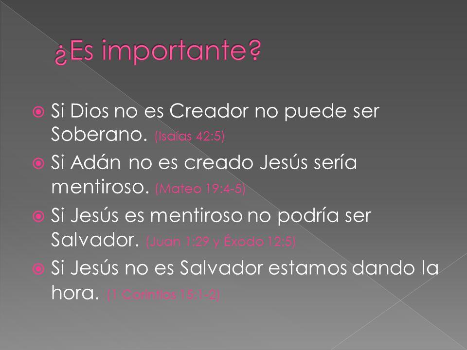 Si Dios no es Creador no puede ser Soberano. (Isaías 42:5) Si Adán no es creado Jesús sería mentiroso. (Mateo 19:4-5) Si Jesús es mentiroso no podría