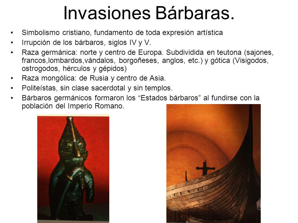 Invasiones Bárbaras. Simbolismo cristiano, fundamento de toda expresión artística Irrupción de los bárbaros, siglos IV y V. Raza germánica: norte y ce