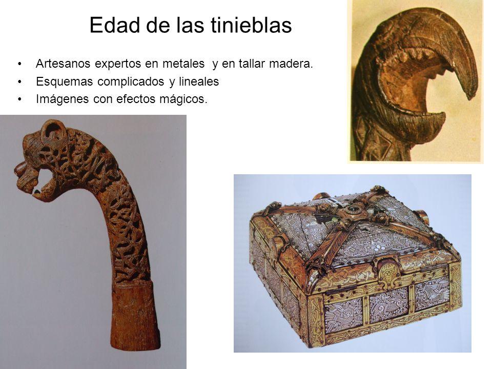 Edad de las tinieblas Artesanos expertos en metales y en tallar madera. Esquemas complicados y lineales Imágenes con efectos mágicos.