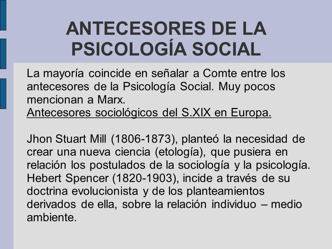 ANTECESORES DE LA PSICOLOGÍA SOCIAL La mayoría coincide en señalar a Comte entre los antecesores de la Psicología Social. Muy pocos mencionan a Marx.