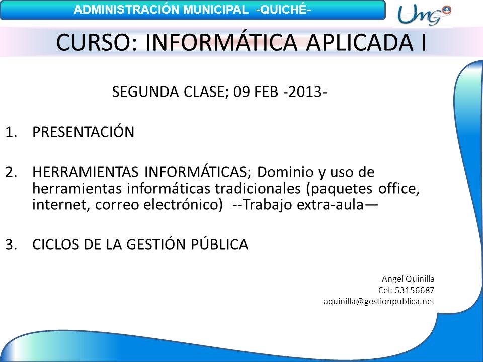 CURSO: INFORMÁTICA APLICADA I SEGUNDA CLASE; 09 FEB -2013- 1.PRESENTACIÓN 2.HERRAMIENTAS INFORMÁTICAS; Dominio y uso de herramientas informáticas trad