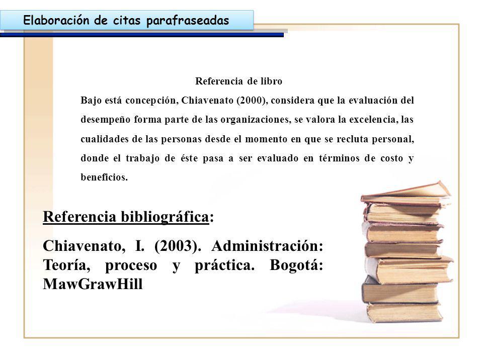 Elaboración de citas parafraseadas Referencia de libro Bajo está concepción, Chiavenato (2000), considera que la evaluación del desempeño forma parte