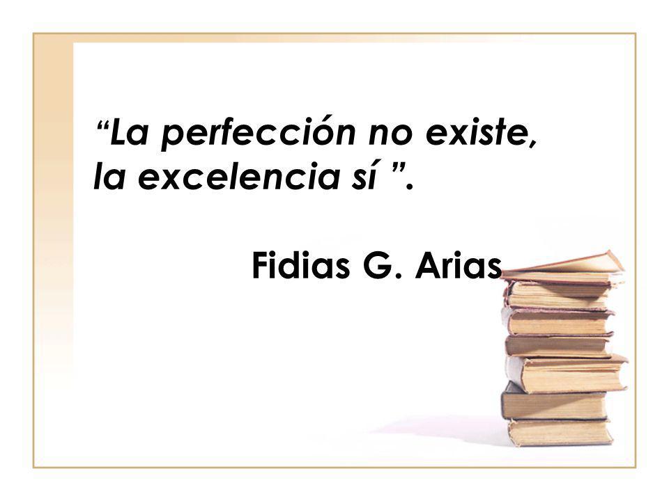 La perfección no existe, la excelencia sí. Fidias G. Arias