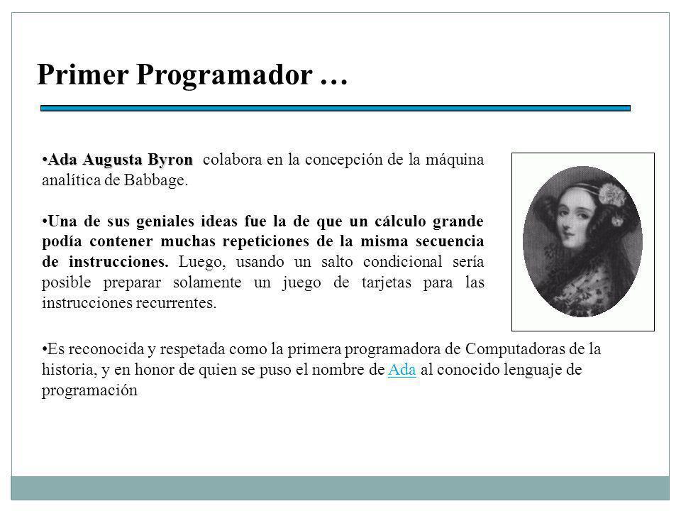 Primer Programador … Ada Augusta ByronAda Augusta Byron colabora en la concepción de la máquina analítica de Babbage.
