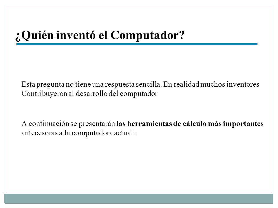 ¿Quién inventó el Computador.Esta pregunta no tiene una respuesta sencilla.