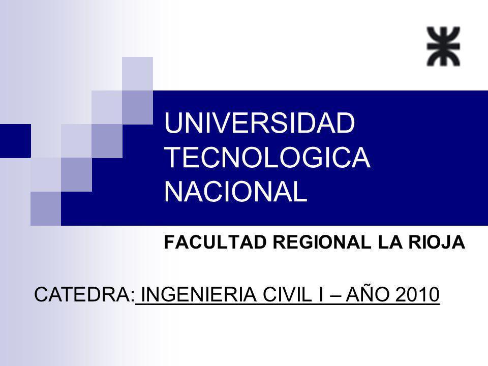 UNIVERSIDAD TECNOLOGICA NACIONAL FACULTAD REGIONAL LA RIOJA CATEDRA: INGENIERIA CIVIL I – AÑO 2010