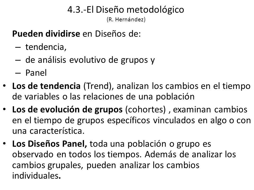Pueden dividirse en Diseños de: – tendencia, – de análisis evolutivo de grupos y – Panel Los de tendencia (Trend), analizan los cambios en el tiempo de variables o las relaciones de una población Los de evolución de grupos (cohortes), examinan cambios en el tiempo de grupos específicos vinculados en algo o con una característica.