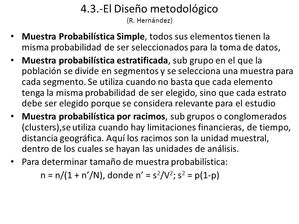 Muestra Probabilística Simple, todos sus elementos tienen la misma probabilidad de ser seleccionados para la toma de datos, Muestra probabilística estratificada, sub grupo en el que la población se divide en segmentos y se selecciona una muestra para cada segmento.