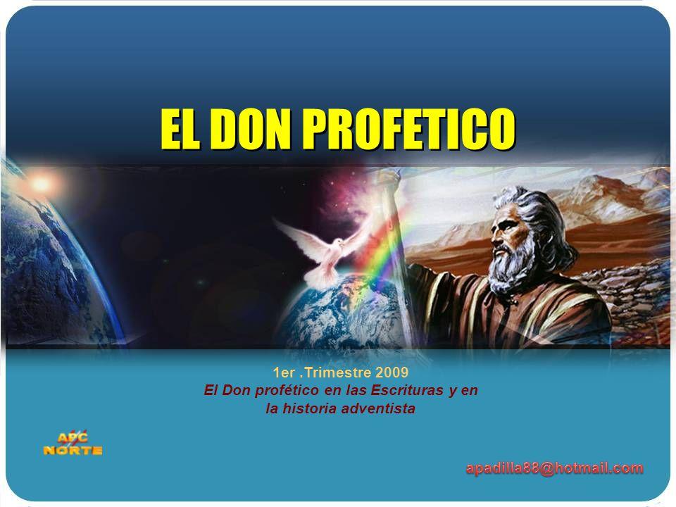 1er.Trimestre 2009 El Don profético en las Escrituras y en la historia adventista EL DON PROFETICO EL DON PROFETICO