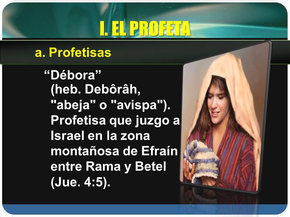 I. EL PROFETA Débora (heb. Debôrâh,