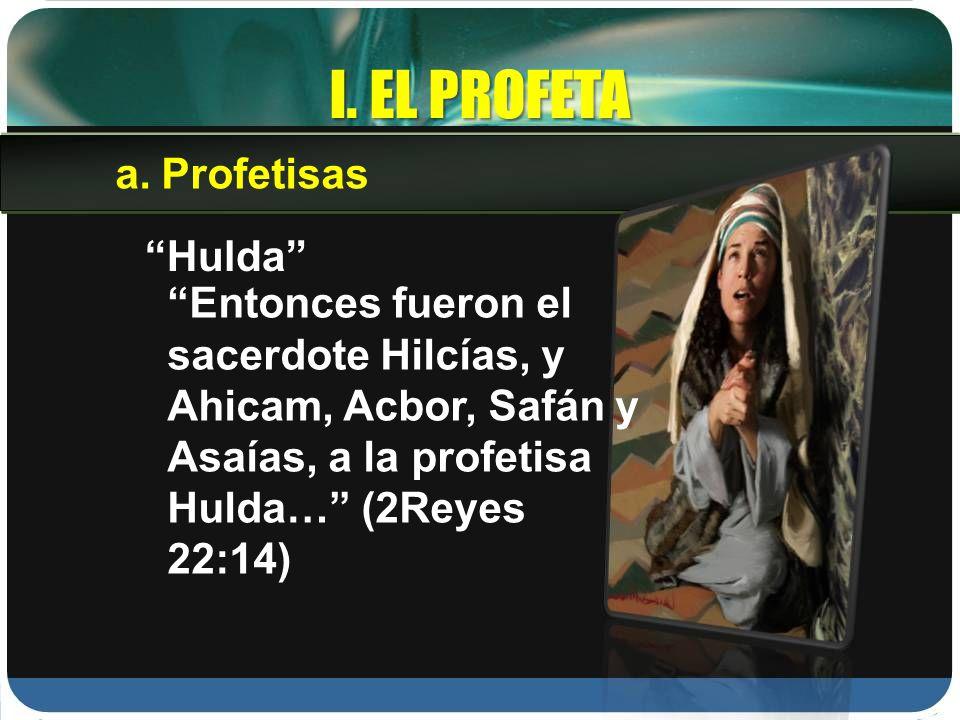 I. EL PROFETA Hulda Entonces fueron el sacerdote Hilcías, y Ahicam, Acbor, Safán y Asaías, a la profetisa Hulda… (2Reyes 22:14) a.Profetisas