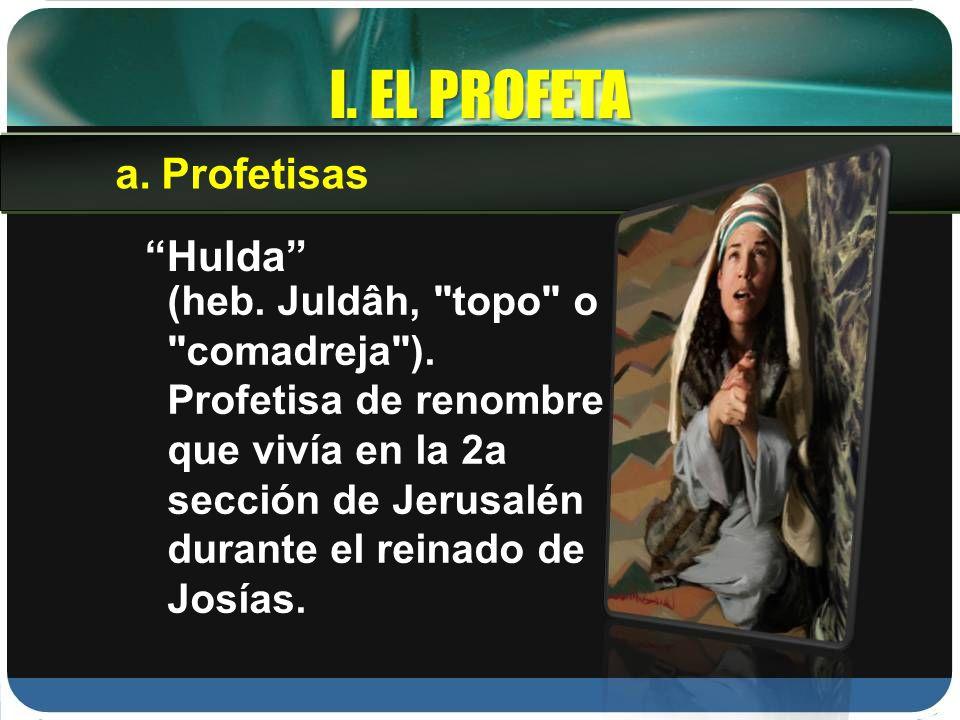 I. EL PROFETA Hulda (heb. Juldâh,