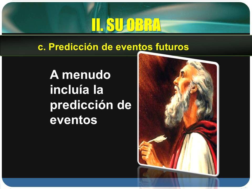 II. SU OBRA A menudo incluía la predicción de eventos c. Predicción de eventos futuros