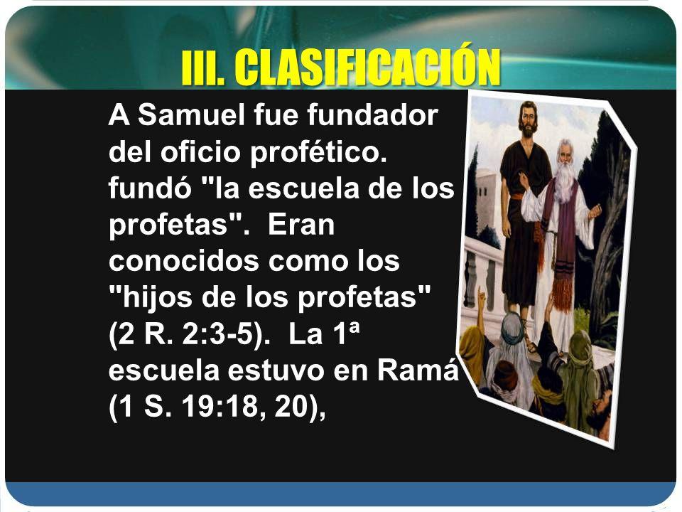 III. CLASIFICACIÓN A Samuel fue fundador del oficio profético. fundó