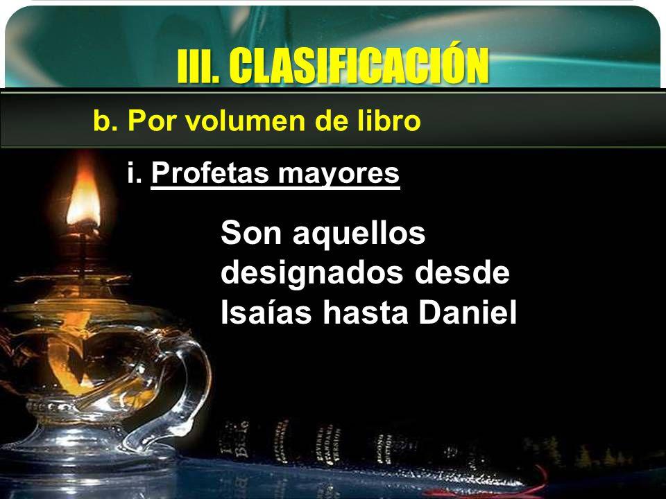 III. CLASIFICACIÓN i. Profetas mayores Son aquellos designados desde Isaías hasta Daniel b. Por volumen de libro