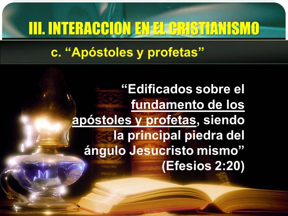 III. INTERACCION EN EL CRISTIANISMO Edificados sobre el fundamento de los apóstoles y profetas, siendo la principal piedra del ángulo Jesucristo mismo