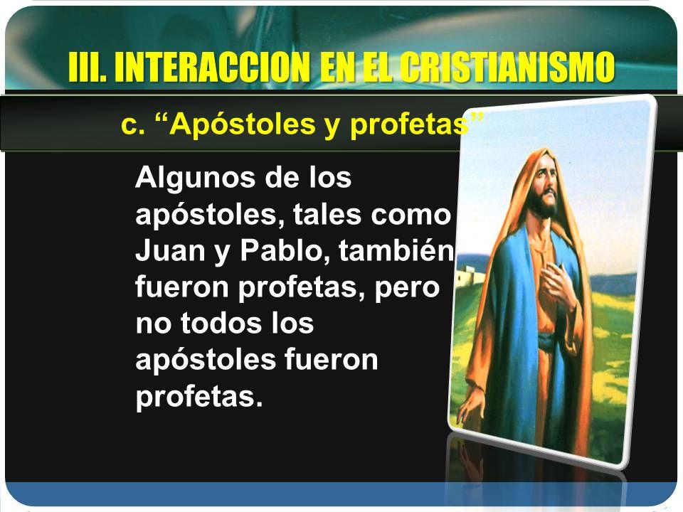 III. INTERACCION EN EL CRISTIANISMO Algunos de los apóstoles, tales como Juan y Pablo, también fueron profetas, pero no todos los apóstoles fueron pro