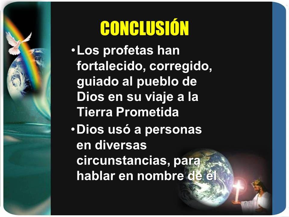 CONCLUSIÓN Dios usó a personas en diversas circunstancias, para hablar en nombre de élDios usó a personas en diversas circunstancias, para hablar en n