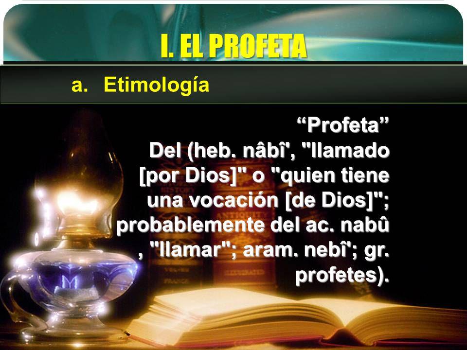 I. EL PROFETA Profeta Del (heb. nâbî',