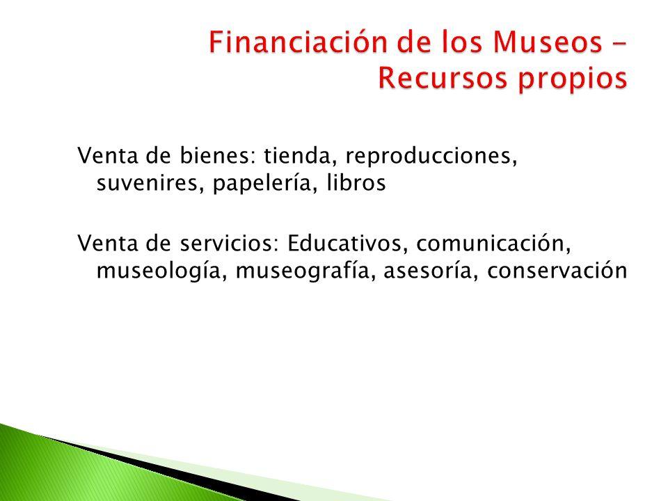 Venta de bienes: tienda, reproducciones, suvenires, papelería, libros Venta de servicios: Educativos, comunicación, museología, museografía, asesoría,