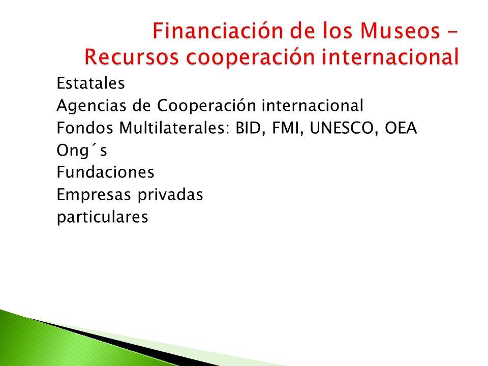 Estatales Agencias de Cooperación internacional Fondos Multilaterales: BID, FMI, UNESCO, OEA Ong´s Fundaciones Empresas privadas particulares
