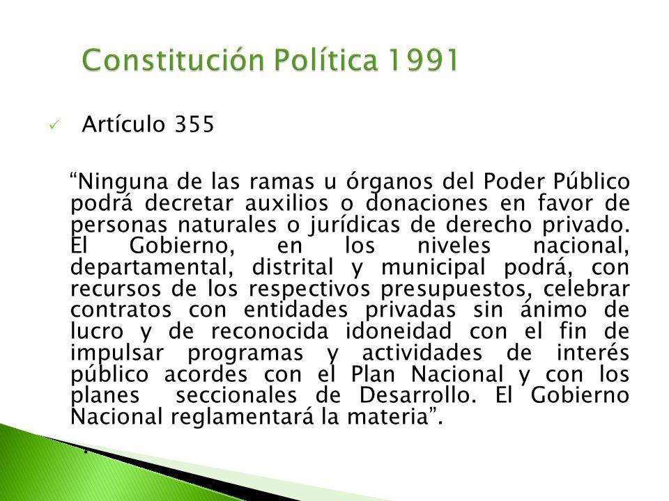 Artículo 355 Ninguna de las ramas u órganos del Poder Público podrá decretar auxilios o donaciones en favor de personas naturales o jurídicas de derec
