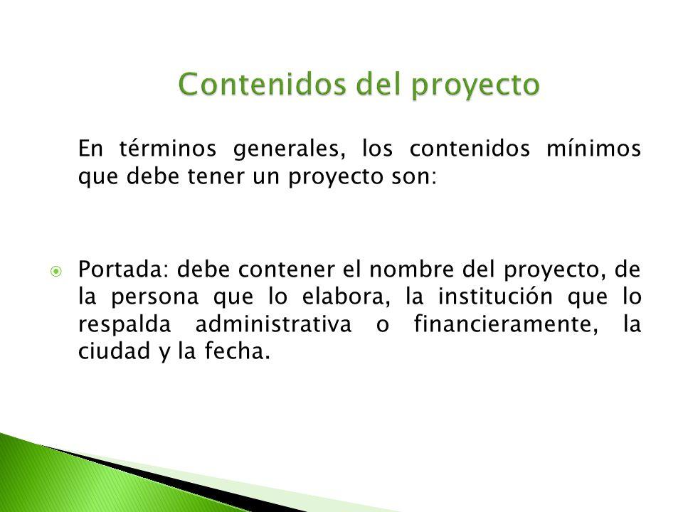 En términos generales, los contenidos mínimos que debe tener un proyecto son: Portada: debe contener el nombre del proyecto, de la persona que lo elab