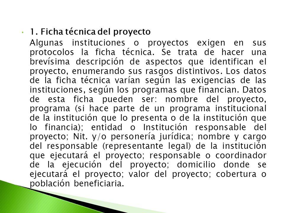 1. Ficha técnica del proyecto Algunas instituciones o proyectos exigen en sus protocolos la ficha técnica. Se trata de hacer una brevísima descripción
