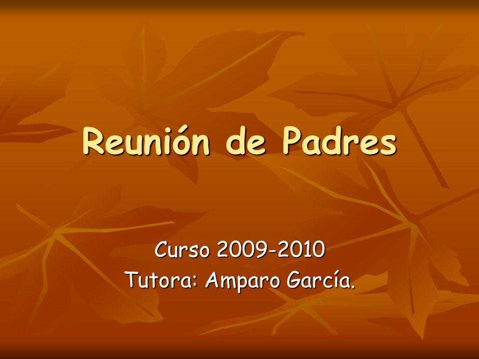 Reunión de Padres Curso 2009-2010 Tutora: Amparo García.