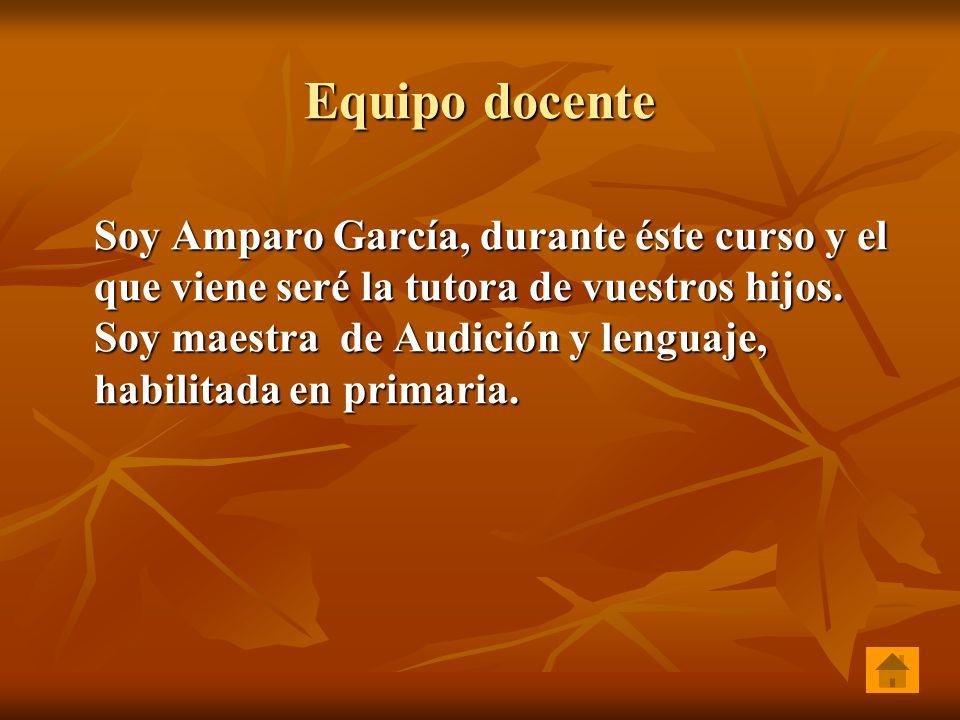 Equipo docente Soy Amparo García, durante éste curso y el que viene seré la tutora de vuestros hijos.