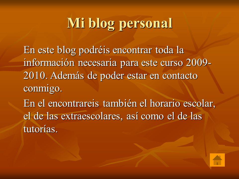 Mi blog personal En este blog podréis encontrar toda la información necesaria para este curso 2009- 2010.
