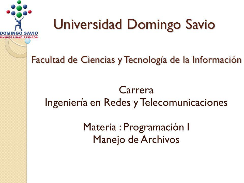 Universidad Domingo Savio Facultad de Ciencias y Tecnología de la Información Carrera Ingeniería en Redes y Telecomunicaciones Materia : Programación I Manejo de Archivos