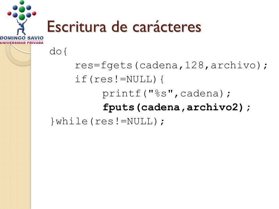 Escritura de carácteres do{ res=fgets(cadena,128,archivo); if(res!=NULL){ printf( %s ,cadena); fputs(cadena,archivo2); }while(res!=NULL);