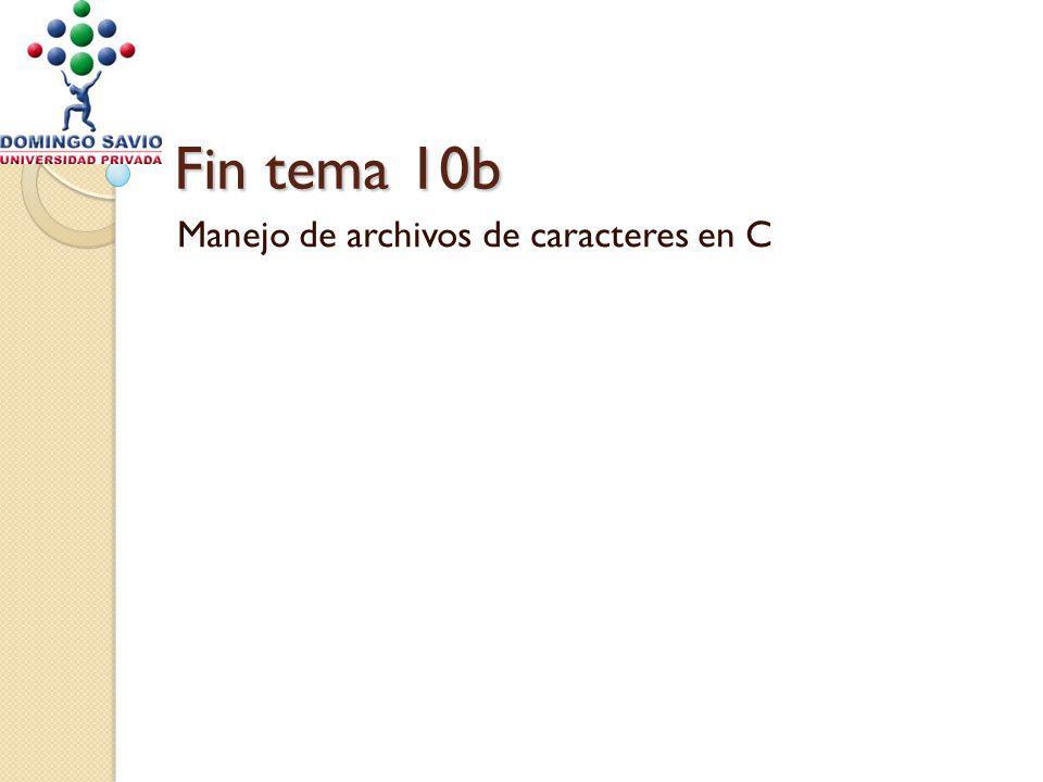 Fin tema 10b Manejo de archivos de caracteres en C