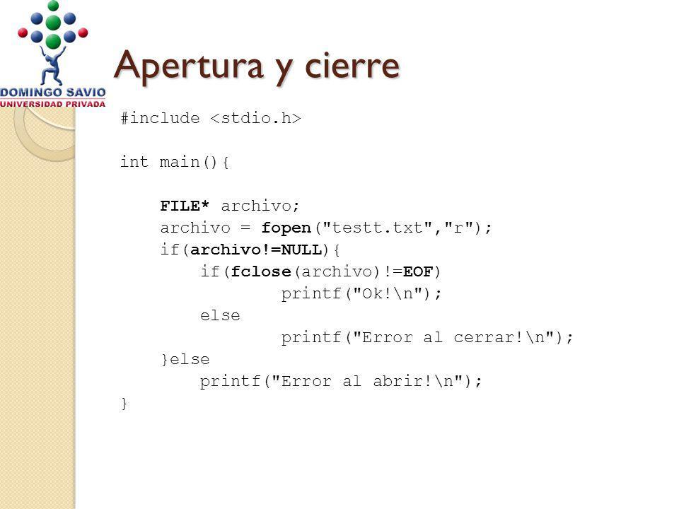 Apertura y cierre #include int main(){ FILE* archivo; archivo = fopen( testt.txt , r ); if(archivo!=NULL){ if(fclose(archivo)!=EOF) printf( Ok!\n ); else printf( Error al cerrar!\n ); }else printf( Error al abrir!\n ); }