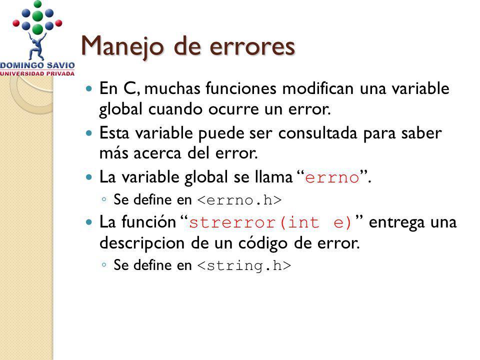 Manejo de errores En C, muchas funciones modifican una variable global cuando ocurre un error. Esta variable puede ser consultada para saber más acerc