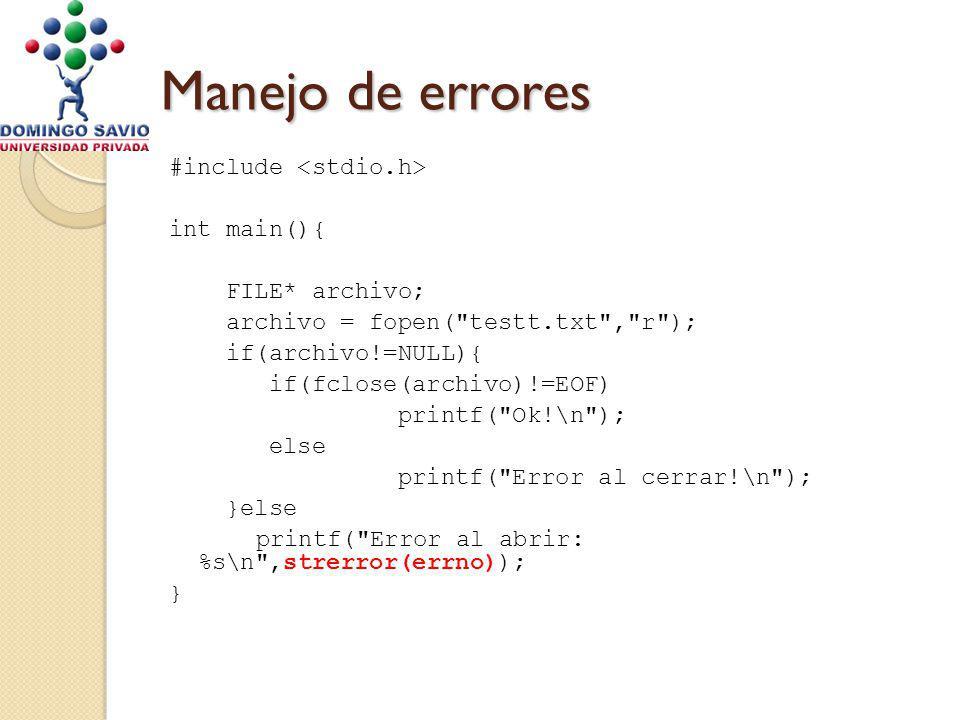 Manejo de errores #include int main(){ FILE* archivo; archivo = fopen( testt.txt , r ); if(archivo!=NULL){ if(fclose(archivo)!=EOF) printf( Ok!\n ); else printf( Error al cerrar!\n ); }else printf( Error al abrir: %s\n ,strerror(errno)); }