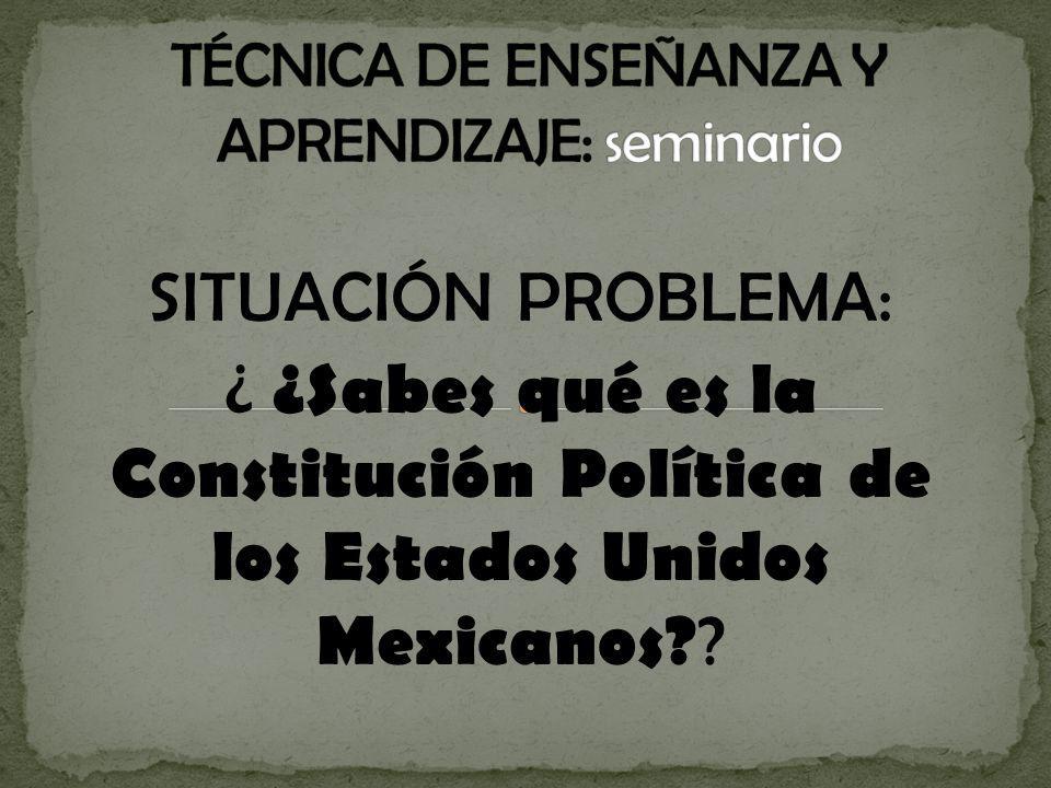 SITUACIÓN PROBLEMA: ¿ ¿Sabes qué es la Constitución Política de los Estados Unidos Mexicanos? ?