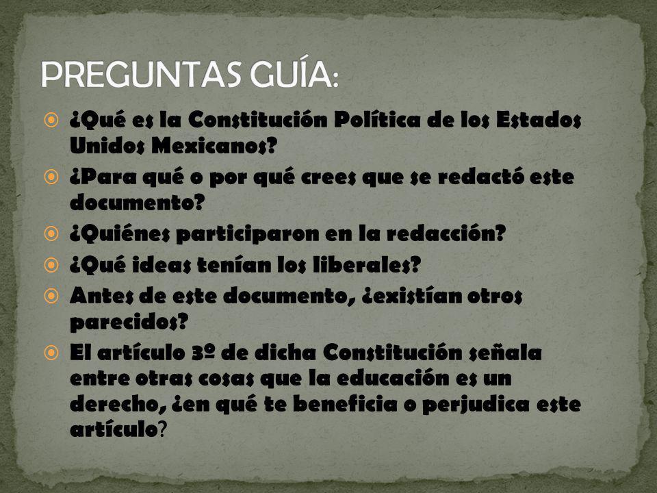 ¿Qué es la Constitución Política de los Estados Unidos Mexicanos? ¿Para qué o por qué crees que se redactó este documento? ¿Quiénes participaron en la