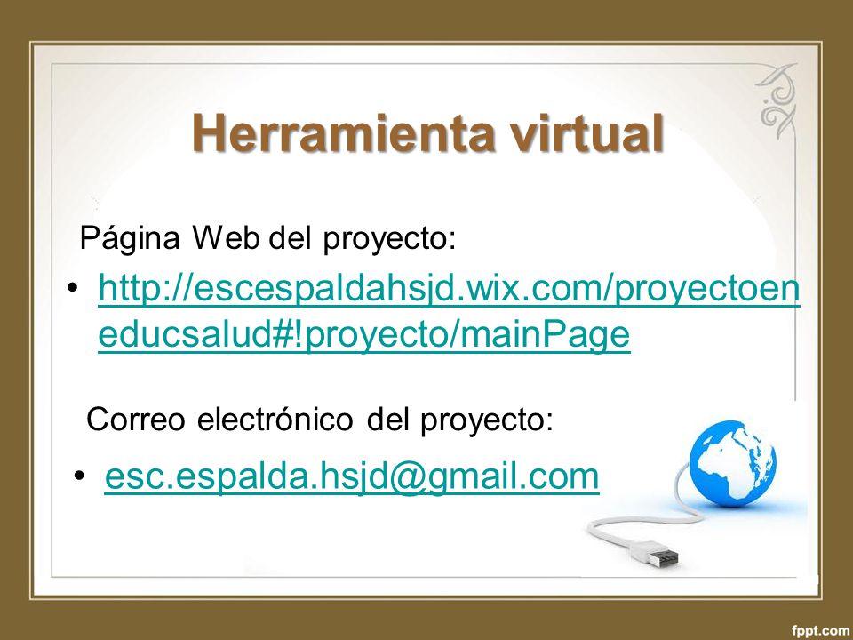Herramienta virtual http://escespaldahsjd.wix.com/proyectoen educsalud#!proyecto/mainPagehttp://escespaldahsjd.wix.com/proyectoen educsalud#!proyecto/