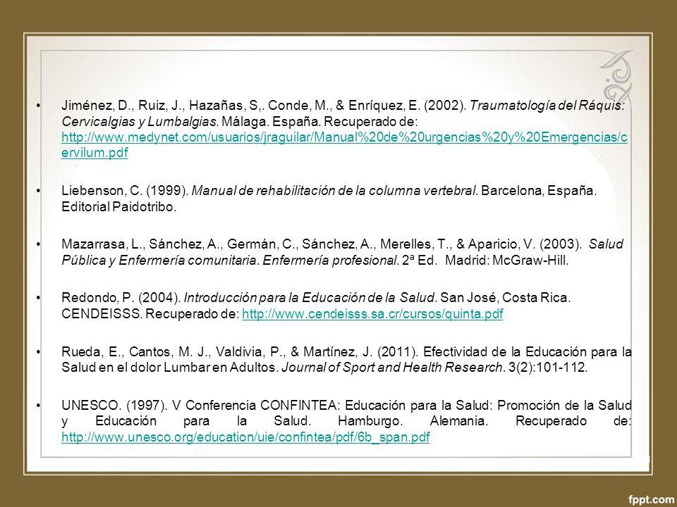 Jiménez, D., Ruiz, J., Hazañas, S,. Conde, M., & Enríquez, E. (2002). Traumatología del Ráquis: Cervicalgias y Lumbalgias. Málaga. España. Recuperado