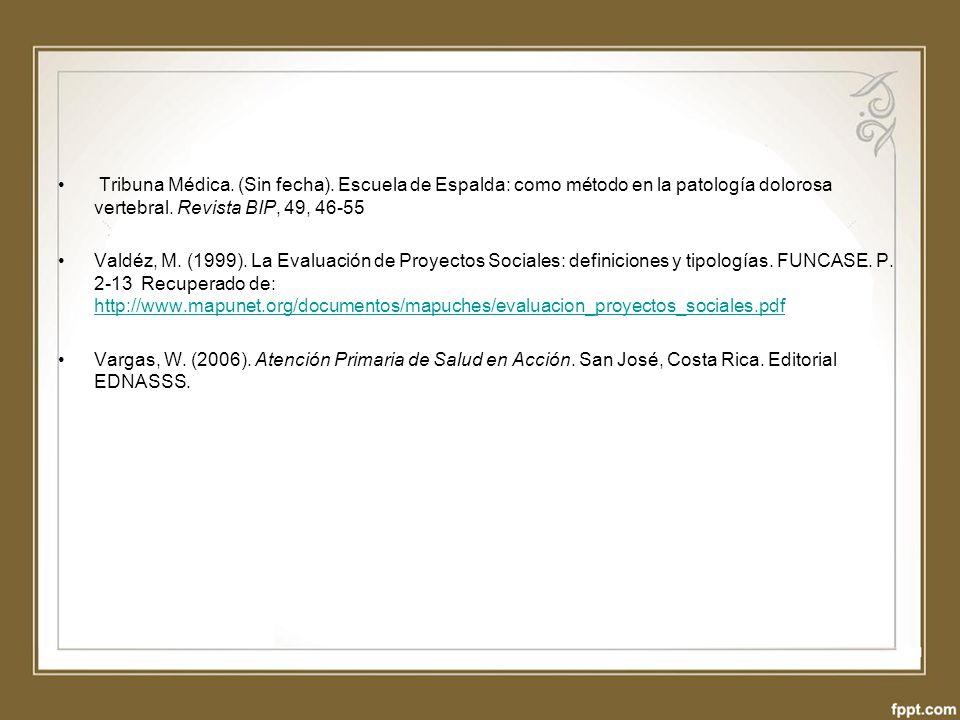 Tribuna Médica. (Sin fecha). Escuela de Espalda: como método en la patología dolorosa vertebral. Revista BIP, 49, 46-55 Valdéz, M. (1999). La Evaluaci
