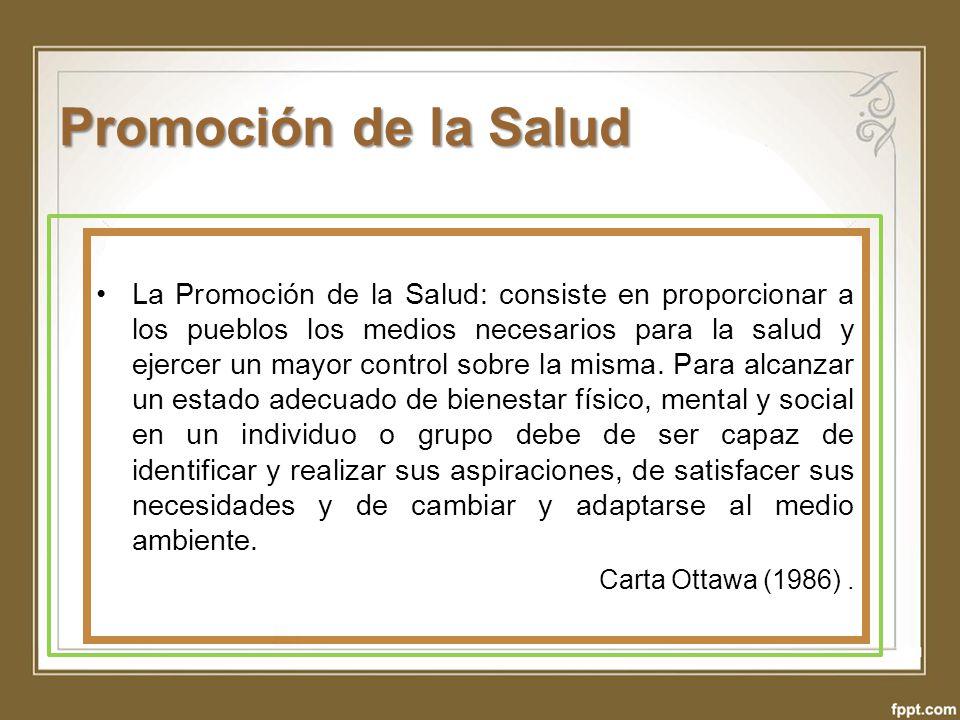 Promoción de la Salud La Promoción de la Salud: consiste en proporcionar a los pueblos los medios necesarios para la salud y ejercer un mayor control