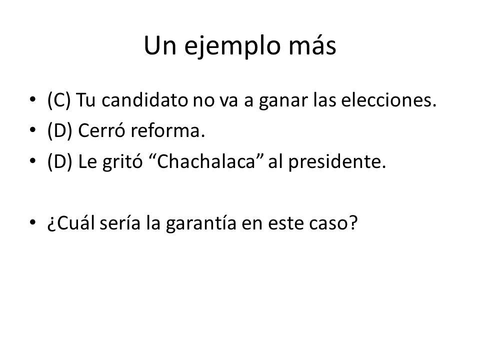 Un ejemplo más (C) Tu candidato no va a ganar las elecciones.