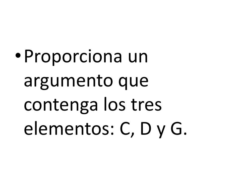 Proporciona un argumento que contenga los tres elementos: C, D y G.
