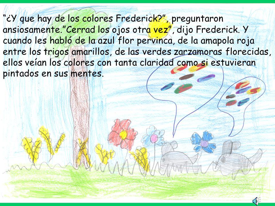 ¿Y que hay de los colores Frederick?, preguntaron ansiosamente.Cerrad los ojos otra vez, dijo Frederick.