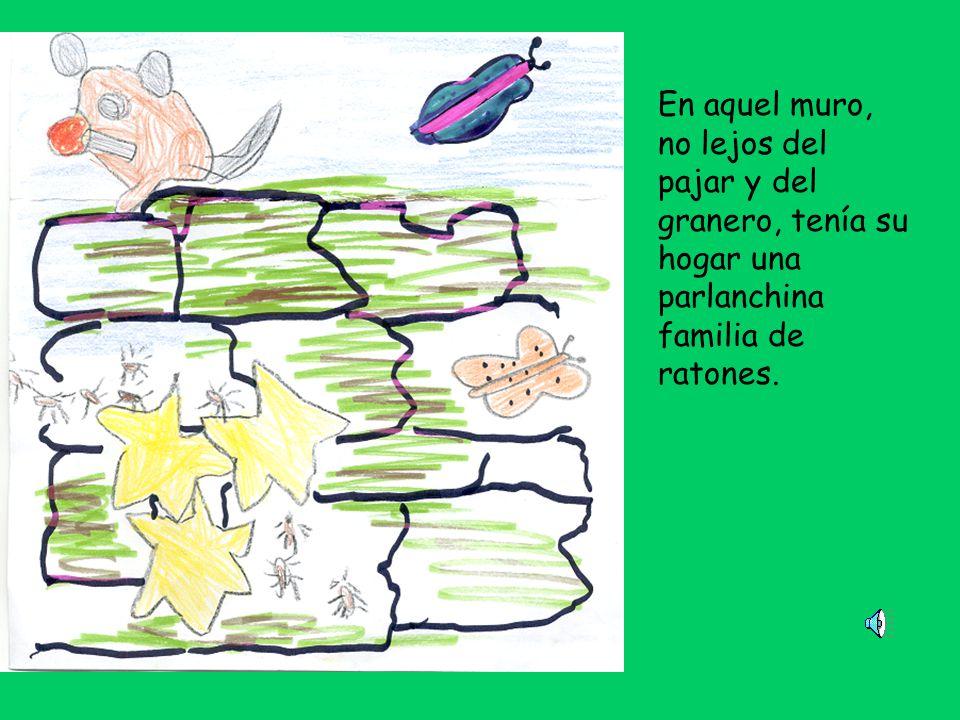 En aquel muro, no lejos del pajar y del granero, tenía su hogar una parlanchina familia de ratones.
