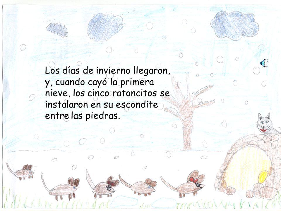 Los días de invierno llegaron, y, cuando cayó la primera nieve, los cinco ratoncitos se instalaron en su escondite entre las piedras.