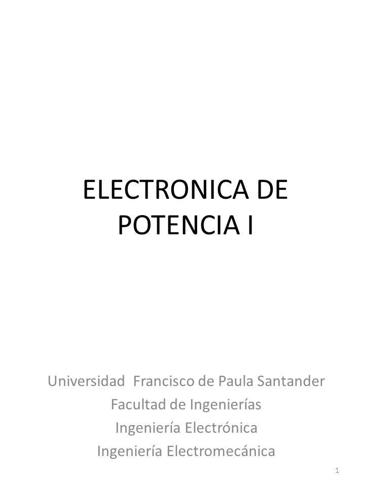 ELECTRONICA DE POTENCIA I Universidad Francisco de Paula Santander Facultad de Ingenierías Ingeniería Electrónica Ingeniería Electromecánica 1